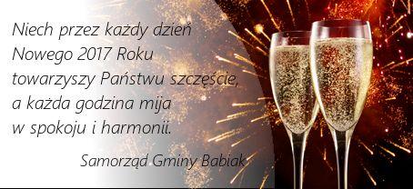 Niech przez każdy dzień  Nowego 2017 Roku  towarzyszy Państwu szczęście,  a każda godzina mija  w spokoju i harmonii.  Samorząd Gminy Babiak.