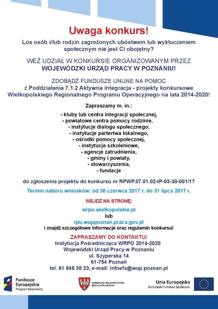 W dniach od 30.06.2017 r. do 31.07.2017 r. prowadzony jest nabór wniosków o dofinansowanie realizacji projektów w ramach Poddziałania 7.1.2 Aktywna integracja – projekty konkursowe Wielkopolskiego Regionalnego Programu Operacyjnego na lata 2014-2020 (nr: RPWP.07.01.02-IP-03-30-001/17),